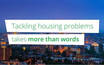 Huisvestingsproblemen oplossen vraagt om meer dan woorden